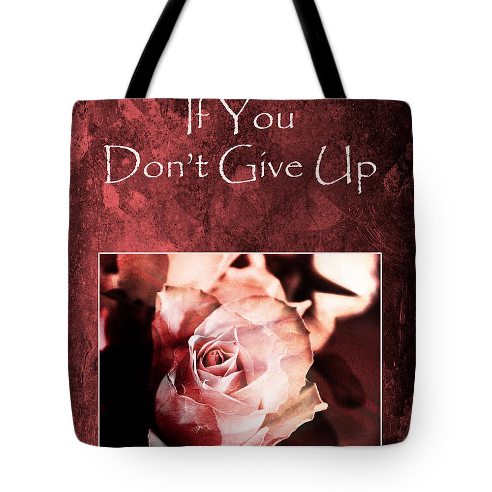 Motivation Tote Bag featuring the photograph Don't Give Up by Randi Grace Nilsberg