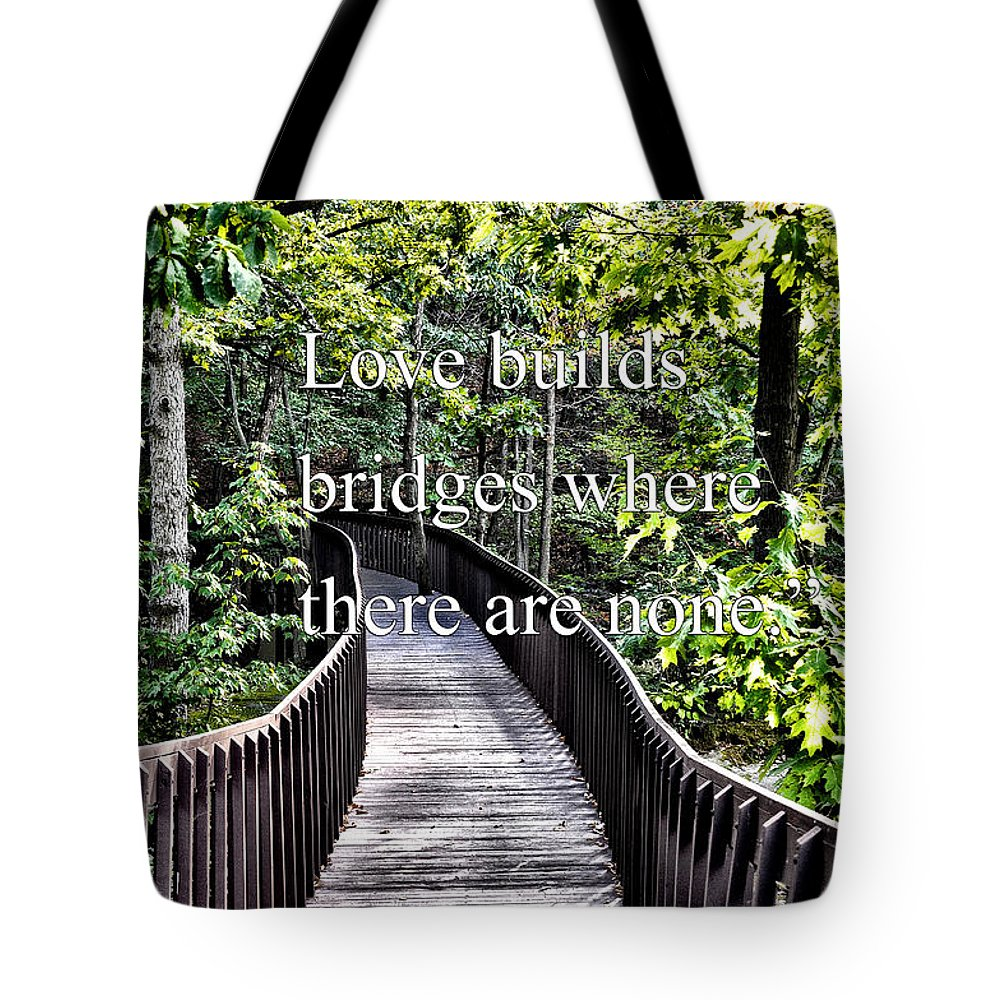 Love Builds Bridges Where There Are None Tote Bag featuring the photograph Love Builds Bridges Where There Are None by Bill Cannon