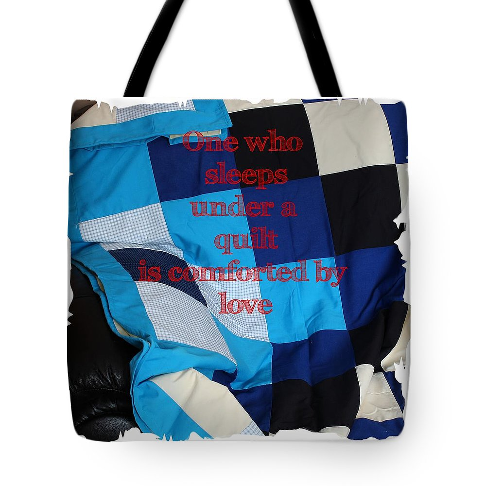 One Who Sleeps Under A Quilt Is Comforted By Love Tote Bag featuring the photograph One Who Sleeps Under A Quilt Is Comforted By Love by Barbara Griffin