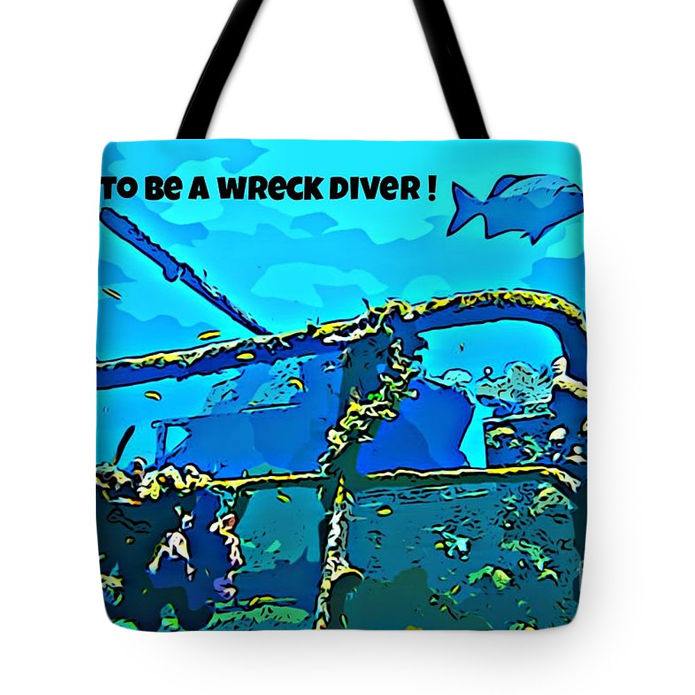 Scuba Diving Art Tote Bag featuring the photograph Proud To Be A Wreck Diver by John Malone
