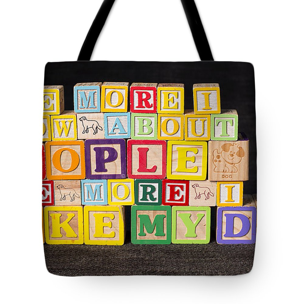 The More I Know About People Tote Bag featuring the photograph The More I Know About People The More I Like My Dog by Art Whitton