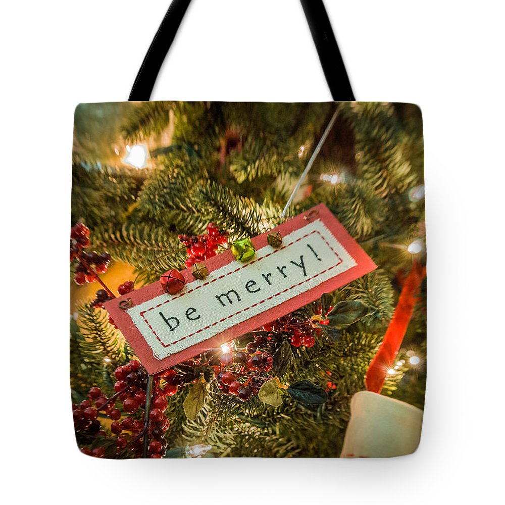 Christmas Tote Bag featuring the photograph Be Merry by Joye Ardyn Durham