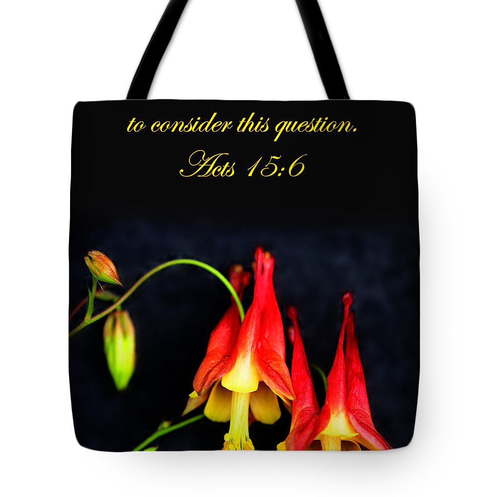 Bible Verse Flowers Tote Bag featuring the photograph Columbine And Acts 15 16 by Randall Branham