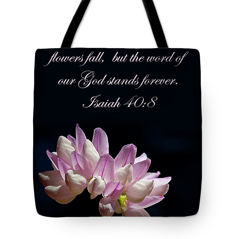 Bible Verse Flowers Tote Bag featuring the photograph Flower Macro And Isaiah 40 8 by Randall Branham