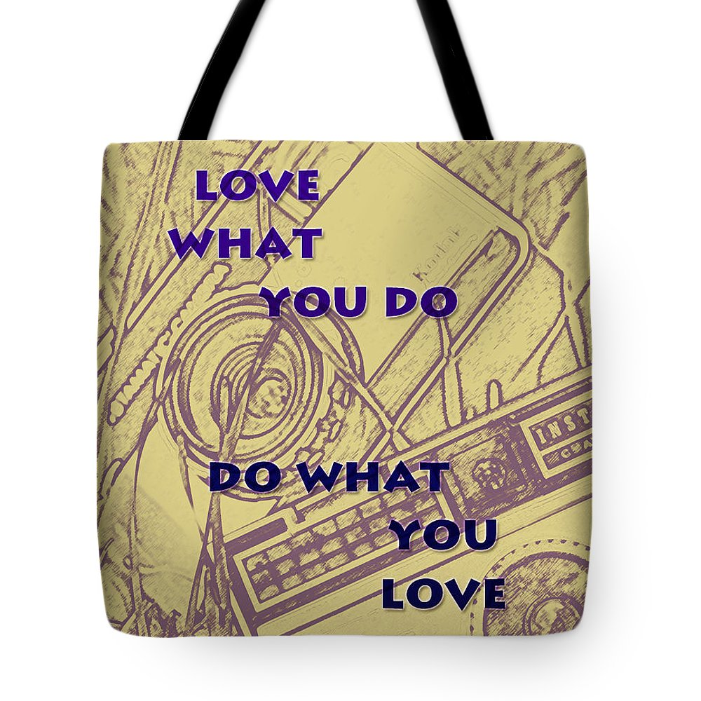 Love What You Do Tote Bag featuring the digital art Love What You Do Do What You Love by Georgia Fowler