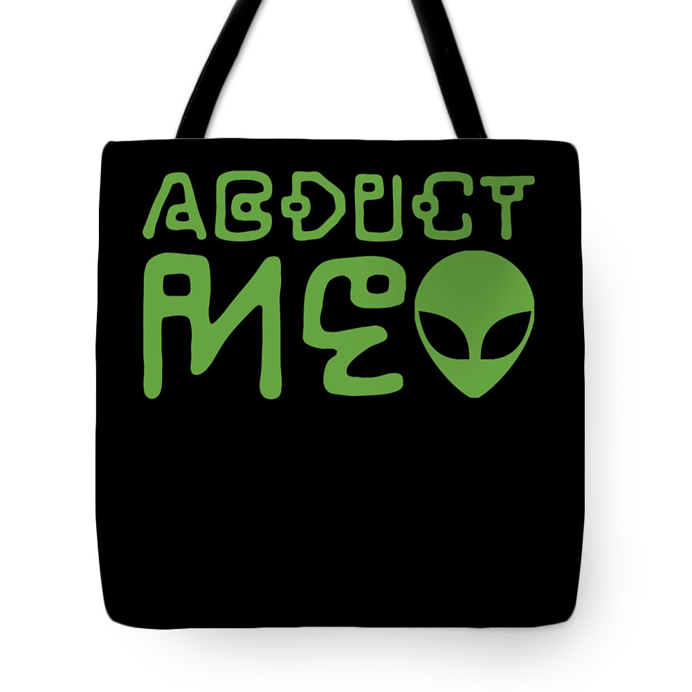 Abduct Tote Bag featuring the digital art Alien Abduct Me Ufo Funny Gift by Michael S