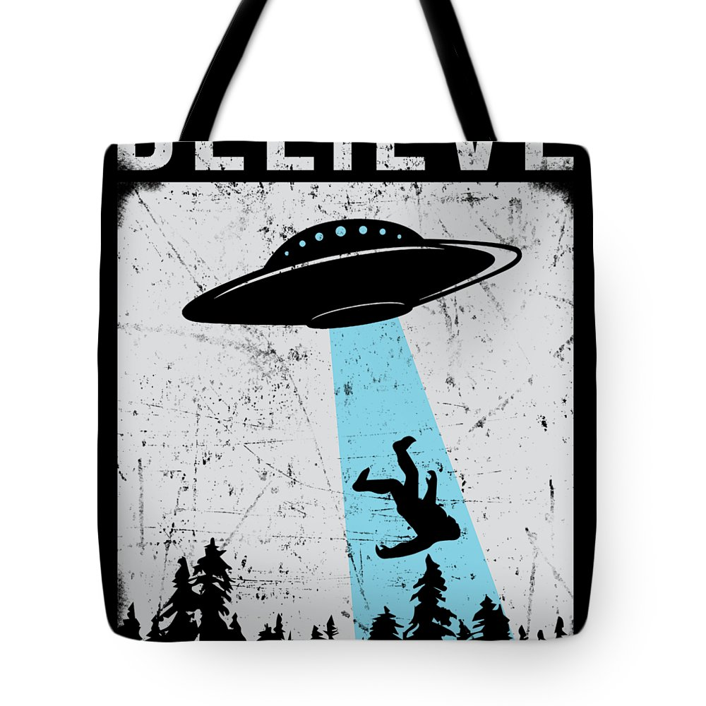 Abduct Tote Bag featuring the digital art Alien Believe Funny Ufo Gift by Michael S