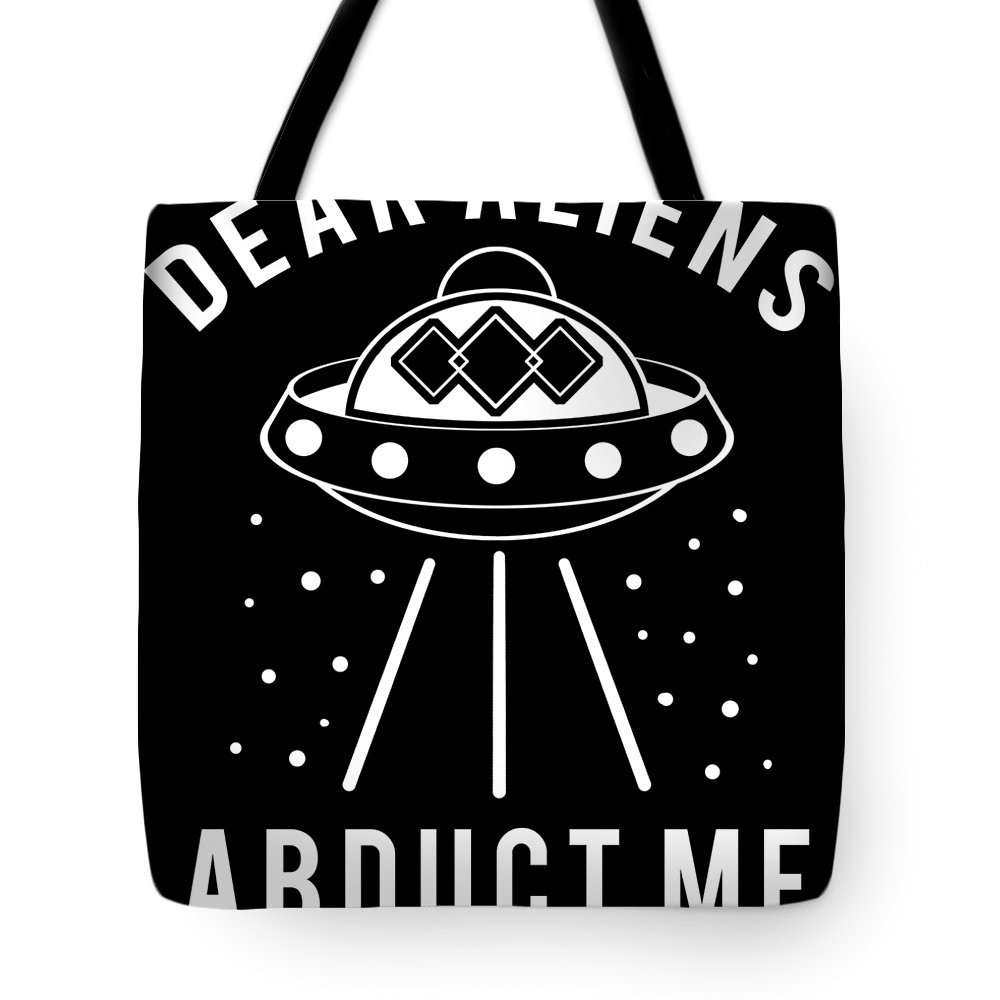 Abduct Tote Bag featuring the digital art Alien Funny Abduct Me Gift by Michael S