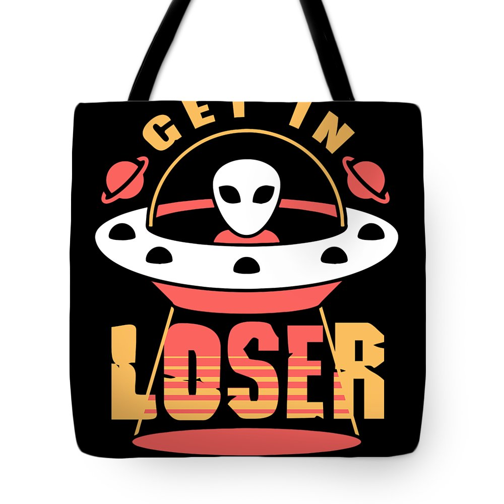Abduct Tote Bag featuring the digital art Alien Get In Loser Gift by Michael S