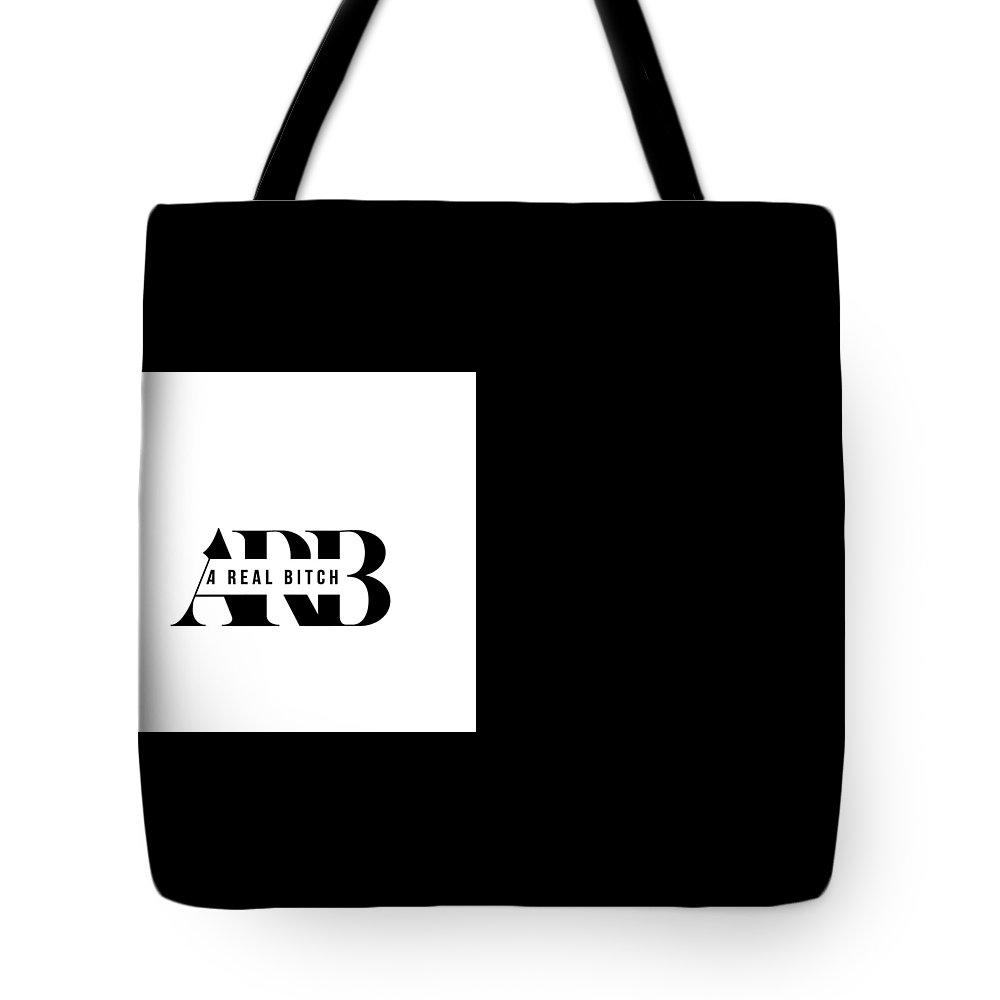 #arb #arealbitch #arb #arealbitch #arb A Real Bitch #arb A Real Bitch Tote Bag featuring the digital art Arb A Real Bitch by Michelle Kruger
