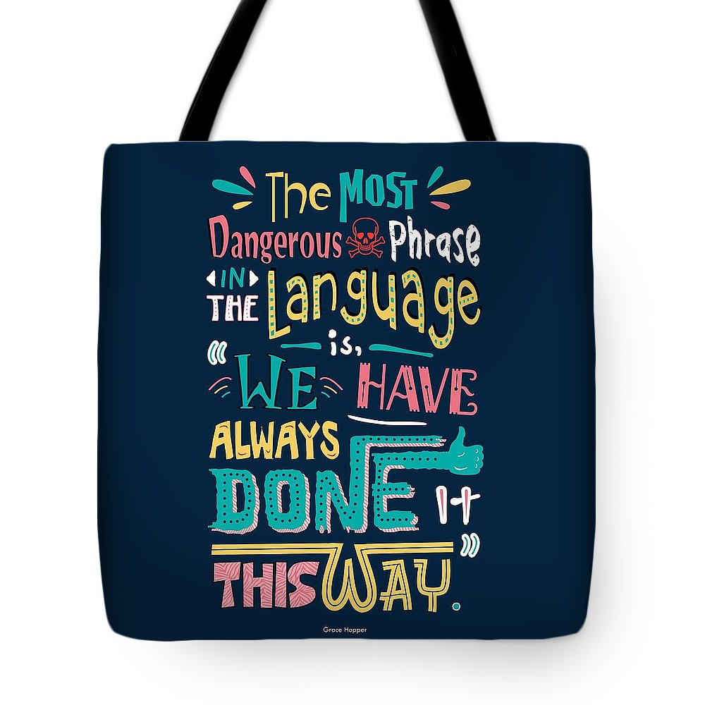 Grace Hopper Motivational Quotes Tote Bag featuring the digital art The Most Dangerous Phrase In The Language Is We Have Always Done It This Way quotes poster by Lab No 4