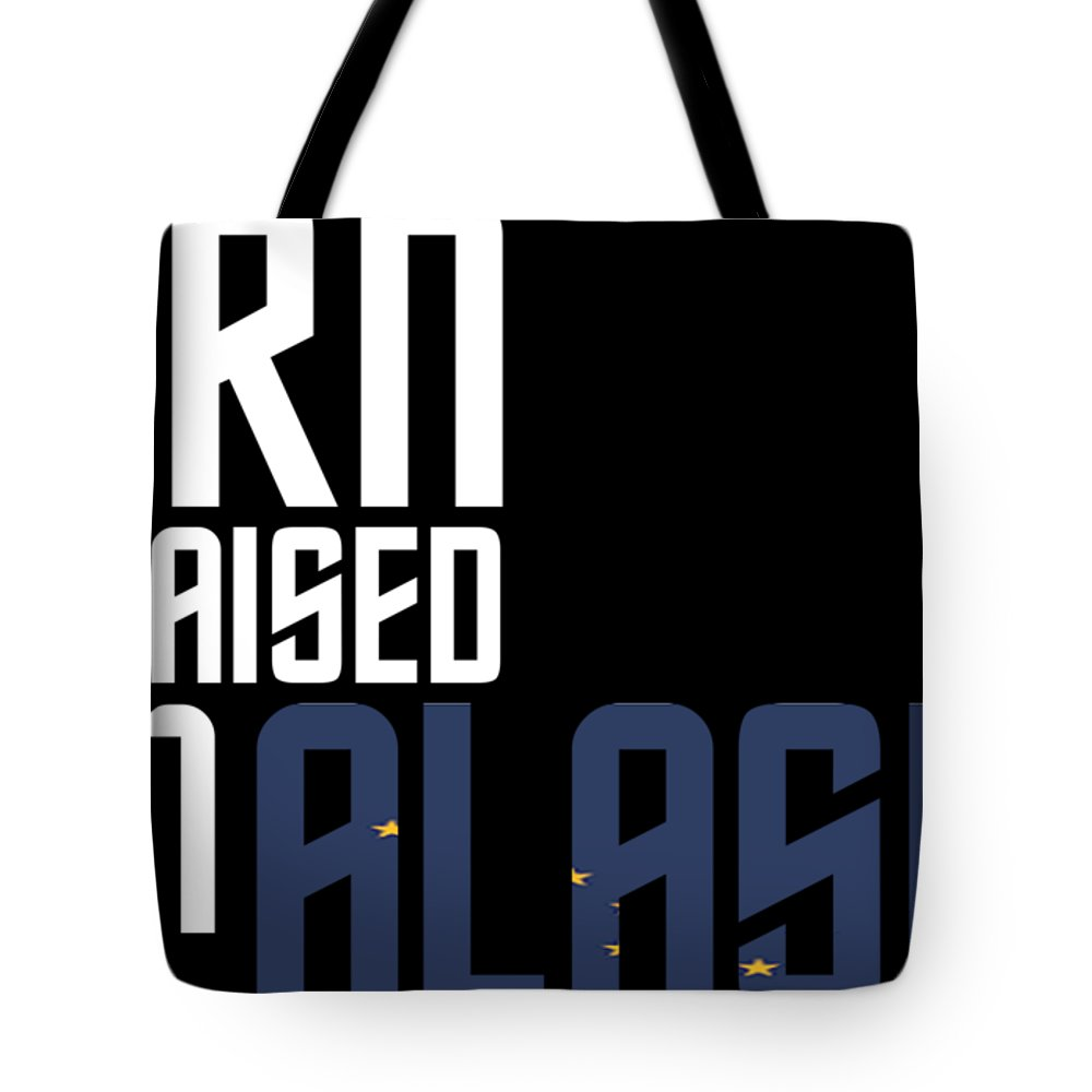 Alaska Tote Bag featuring the digital art Born And Raised In Alaska Birthday Gift Nice Design by StyloMart Tees