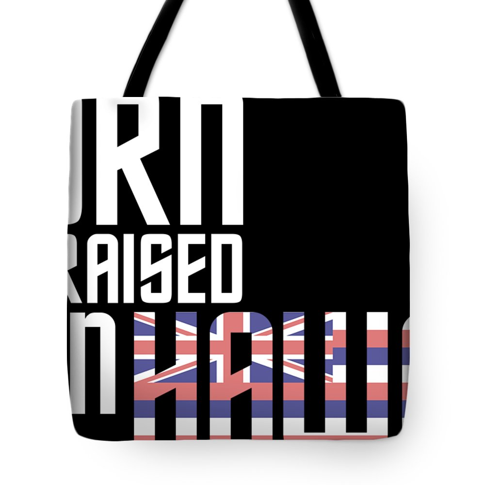 Hawaii Tote Bag featuring the digital art Born And Raised In Hawaii Birthday Gift Nice Design by StyloMart Tees