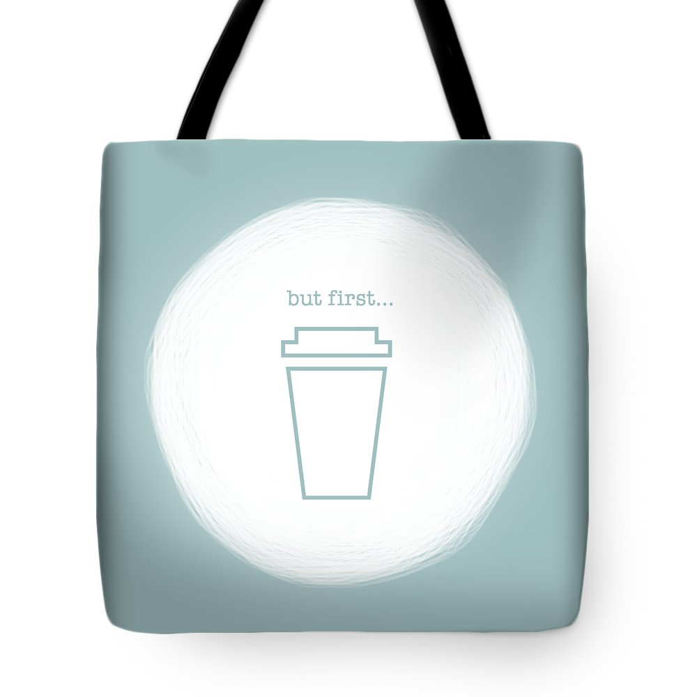 Coffee Tote Bag featuring the digital art But First, Coffee by Nancy Ingersoll