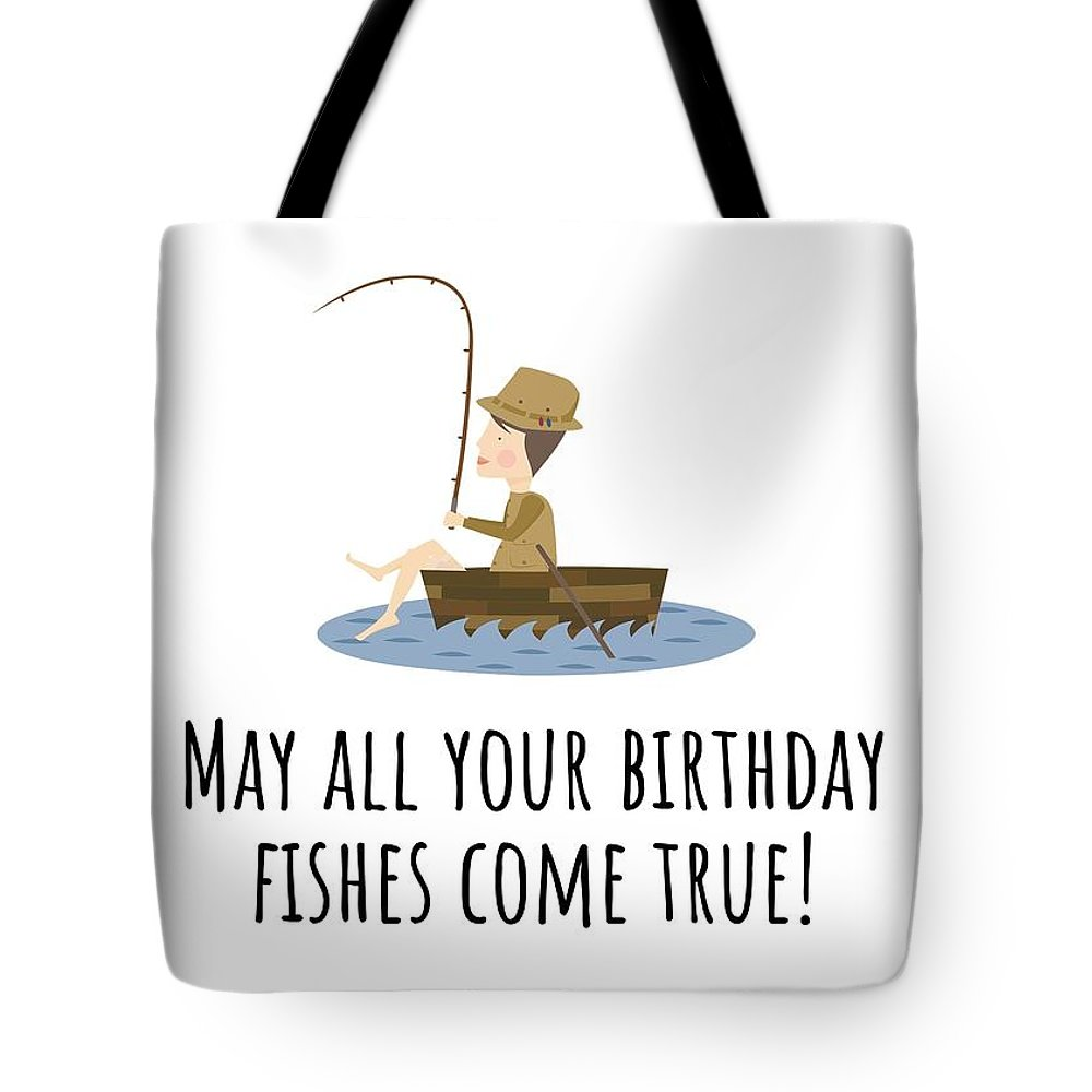 Tote Bag featuring the digital art Fishing Birthday Card - Cute Fishing Card - May All Your Fishes Come True - Fisherman Birthday Card by Joey Lott