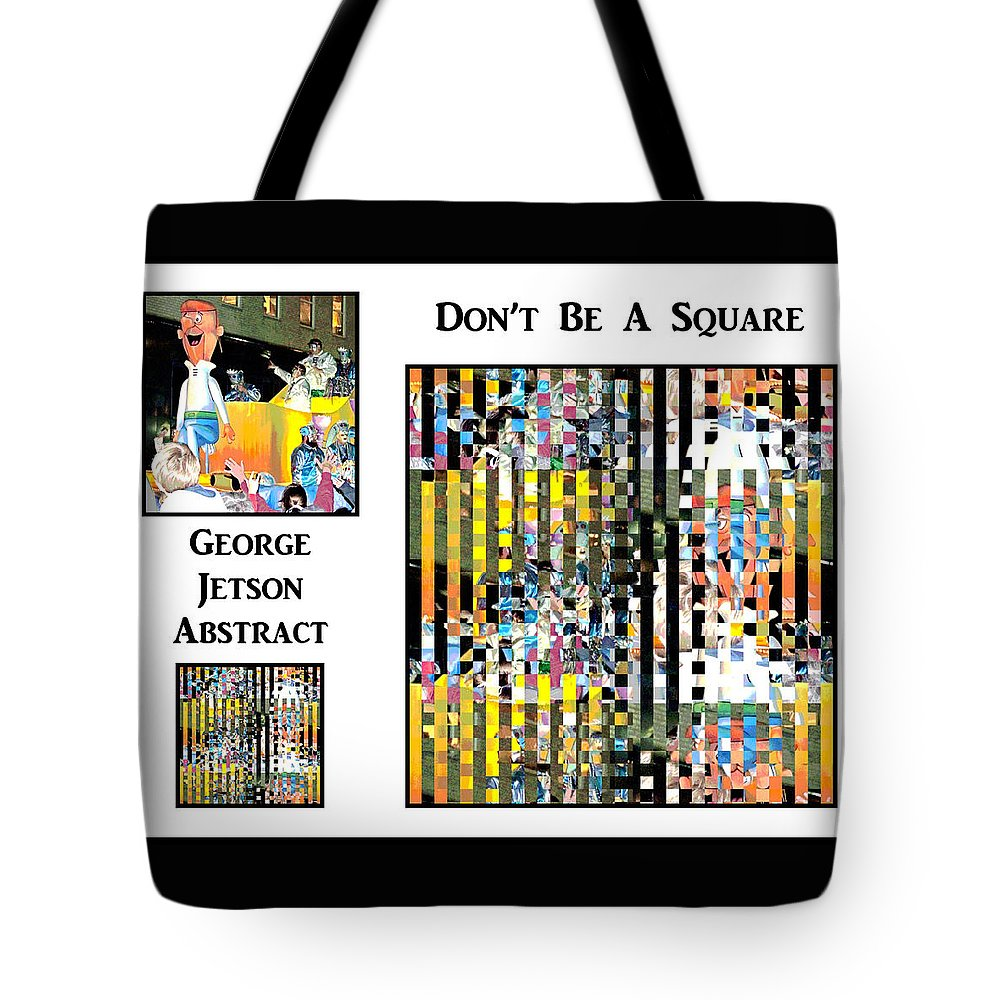 Digital Art Tote Bag featuring the photograph George Jetson Abstract - Don't Be A Square by Marian Bell