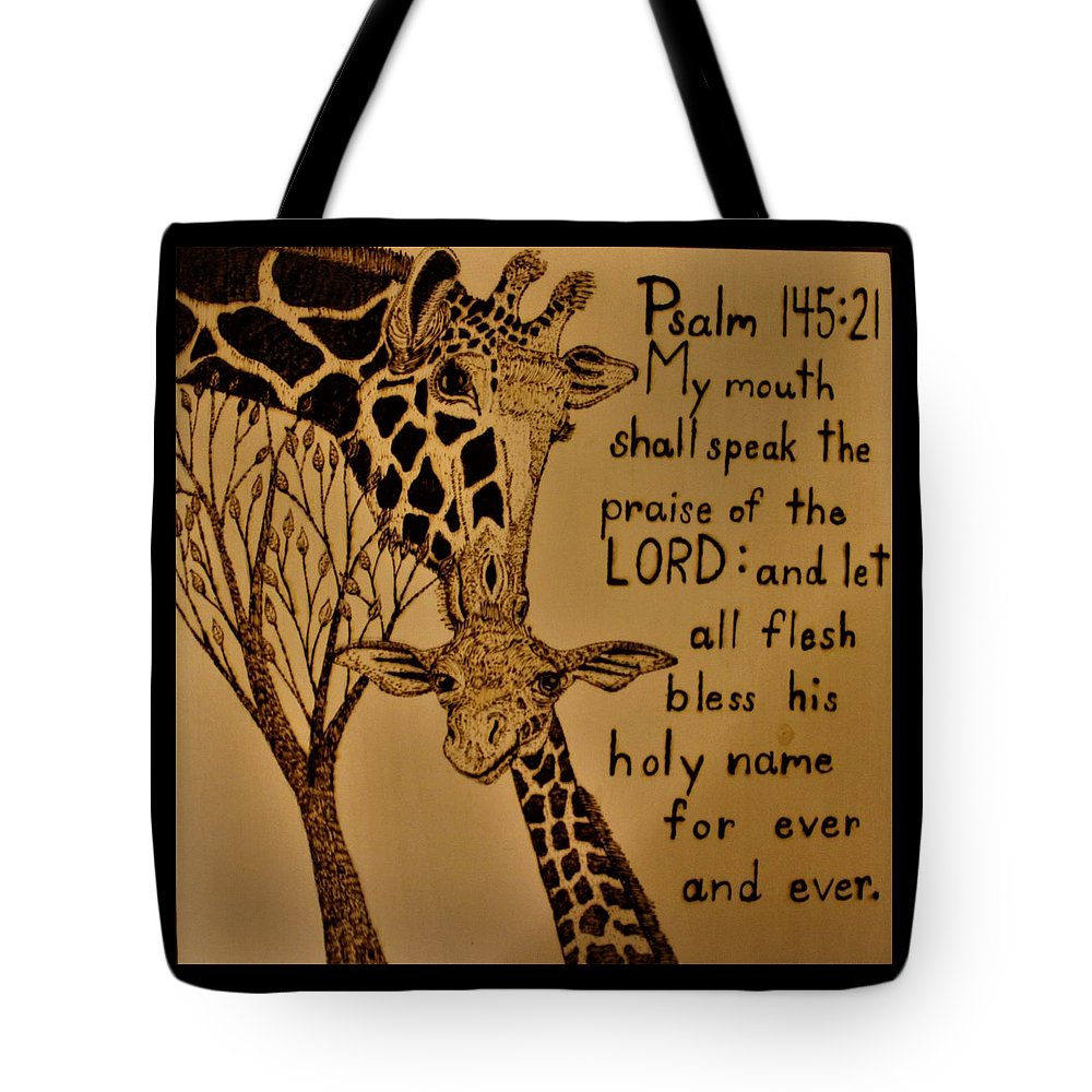 Mother Giraffe With Baby Giraffe & Bible Verse Psalm 145:21 Tote Bag featuring the pyrography Giraffe Bible Verse by Tracy Chambers