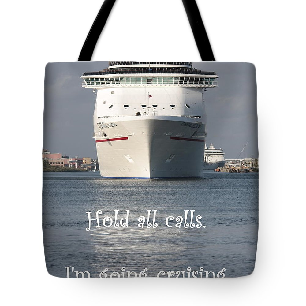 Cruising Tote Bag featuring the photograph Hold All Calls I'm Going Cruising by Carol Groenen