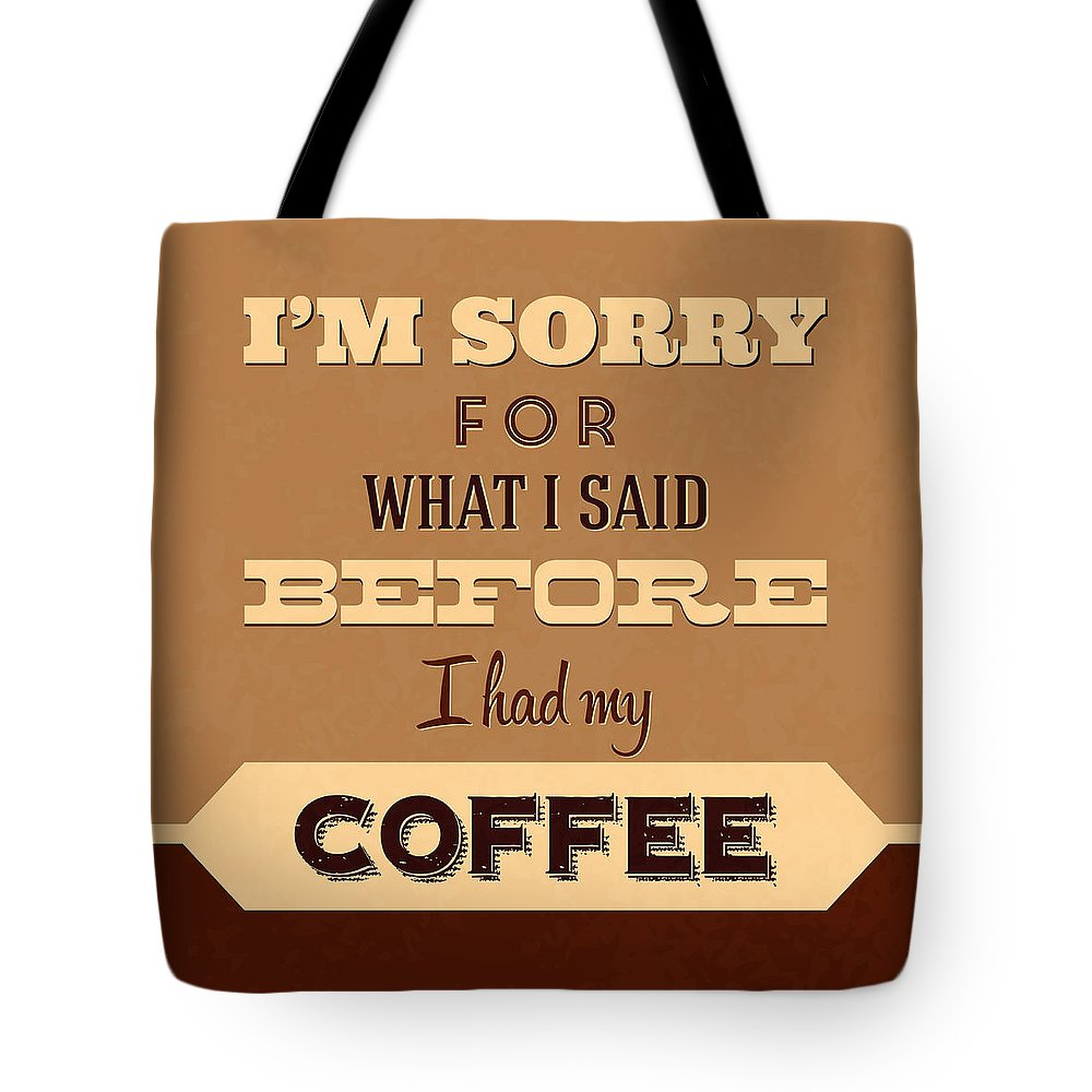 Tote Bag featuring the digital art I'm Sorry For What I Said Before Coffee by Naxart Studio