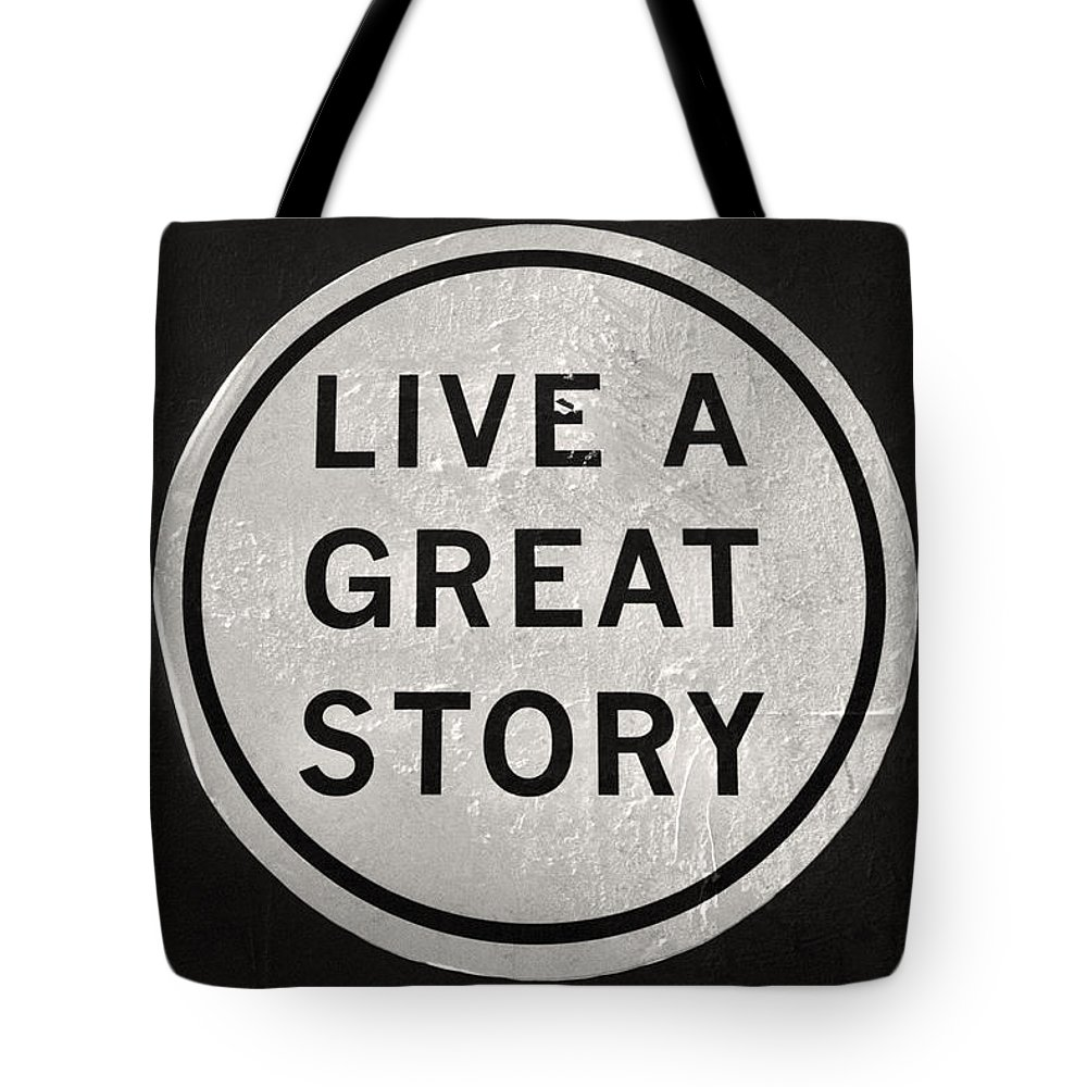 Inspirational Quotes Live A Great Story Black And White Photography Tote Bag For Sale By Andy Moine
