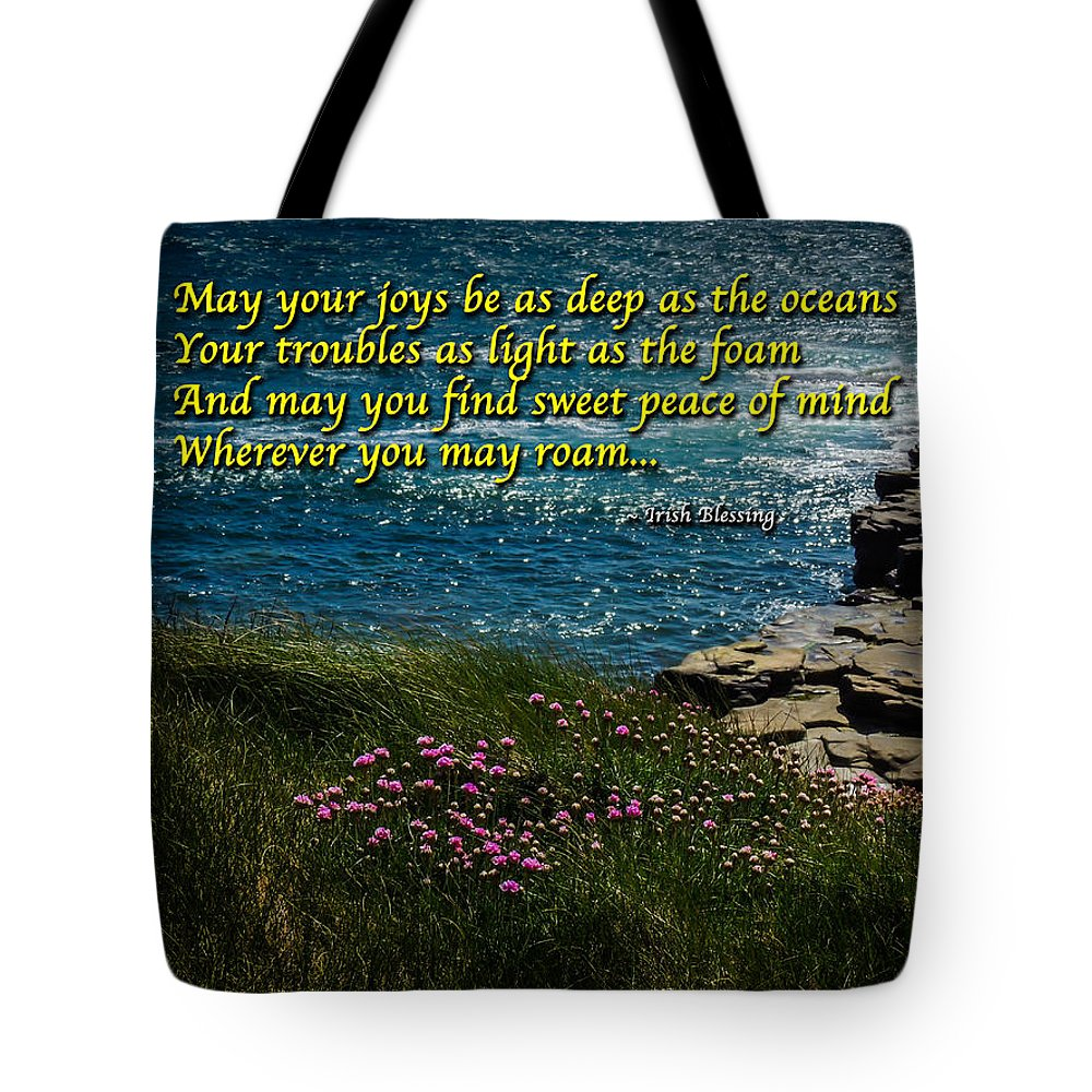 Irish Blessing Tote Bag featuring the photograph Irish Blessing - May Your Joys Be As Deep... by James Truett