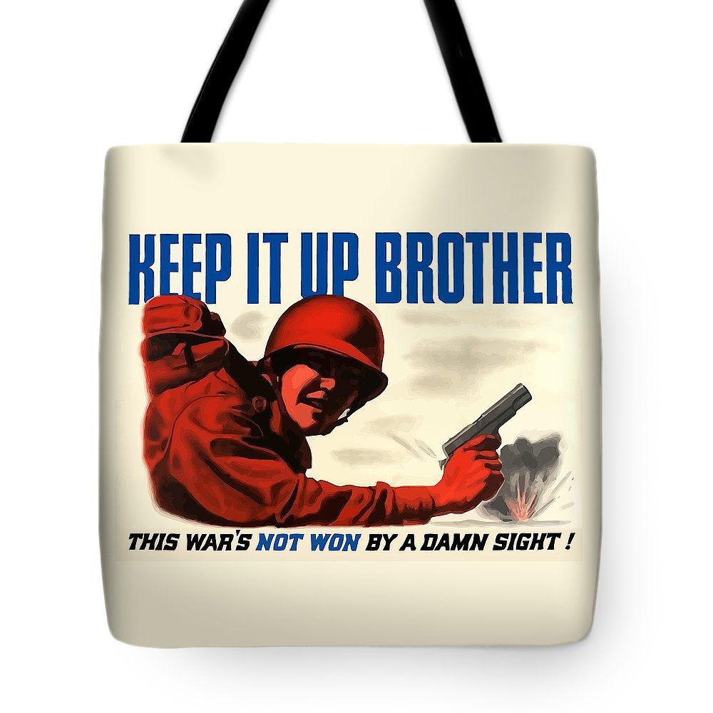 Ww2 Tote Bag featuring the painting Keep It Up Brother by War Is Hell Store