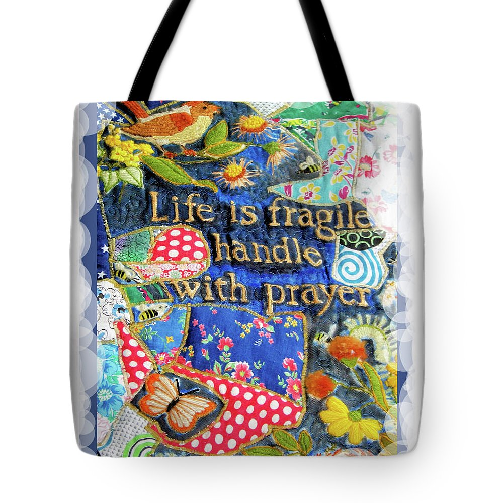 Saying Tote Bag featuring the photograph Life Is Fragile Patchwork by Shirley Moravec