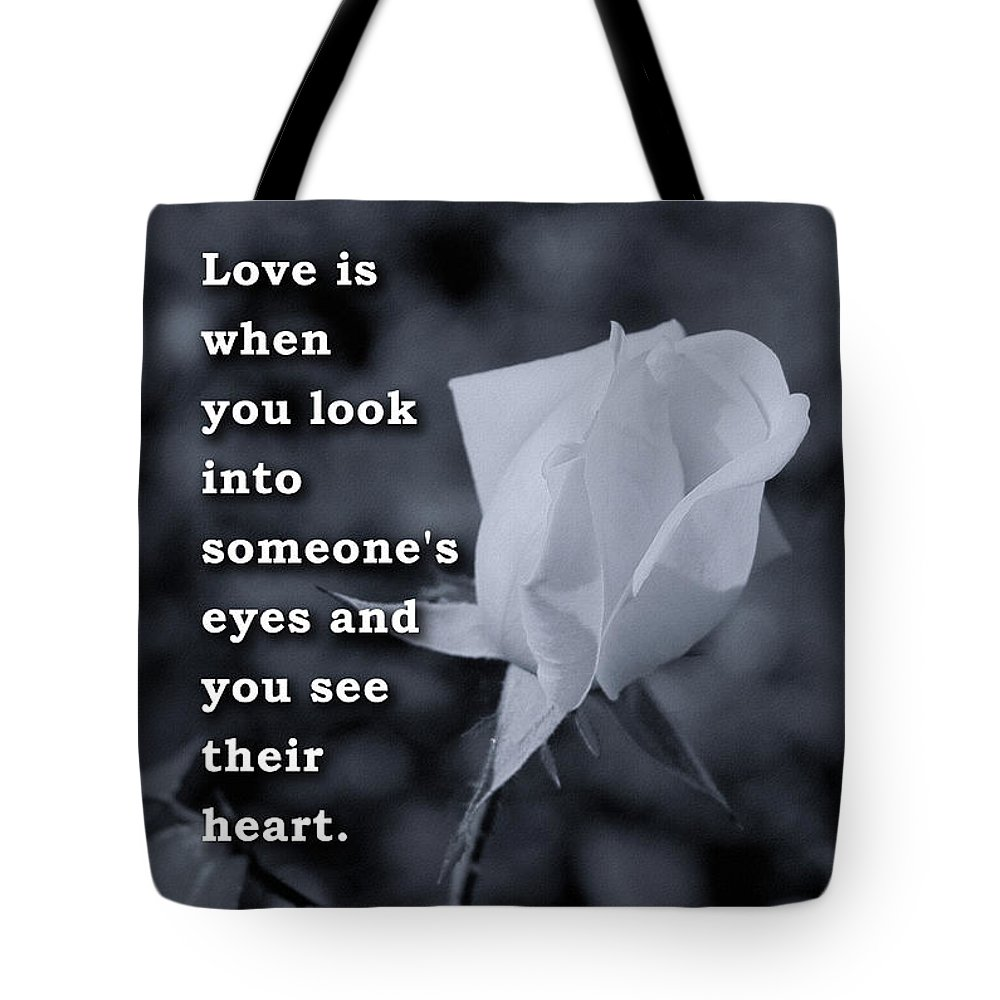 Rosebud Tote Bag featuring the photograph Love Is When You Look Into Someone's Eyes And You See Their Hear by Daniel Ghioldi