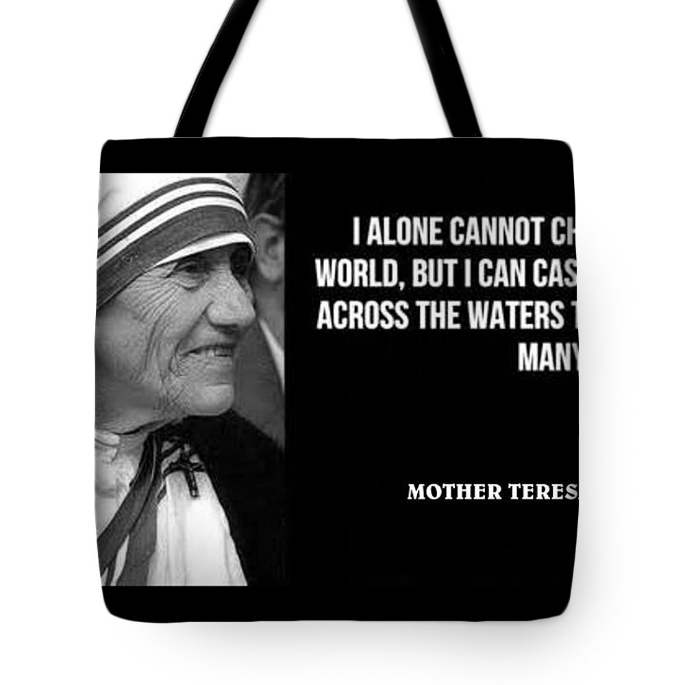 Mother Teresa Famous Quote I Alone Cannot Change The World But I Can't Cast  A Stone Across The Water Tote Bag