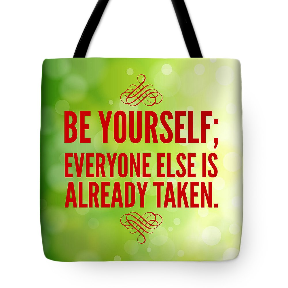 Quote Tote Bag featuring the photograph Motivational Quote Be Yourself Everyone Else Is Already Taken by Matthias Hauser