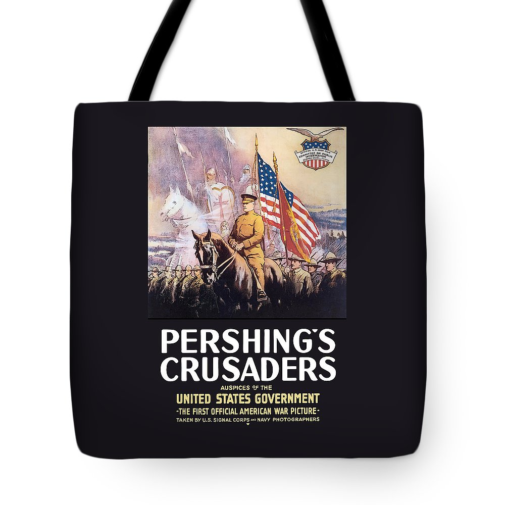 General Pershing Tote Bag featuring the painting Pershing's Crusaders -- Ww1 Propaganda by War Is Hell Store
