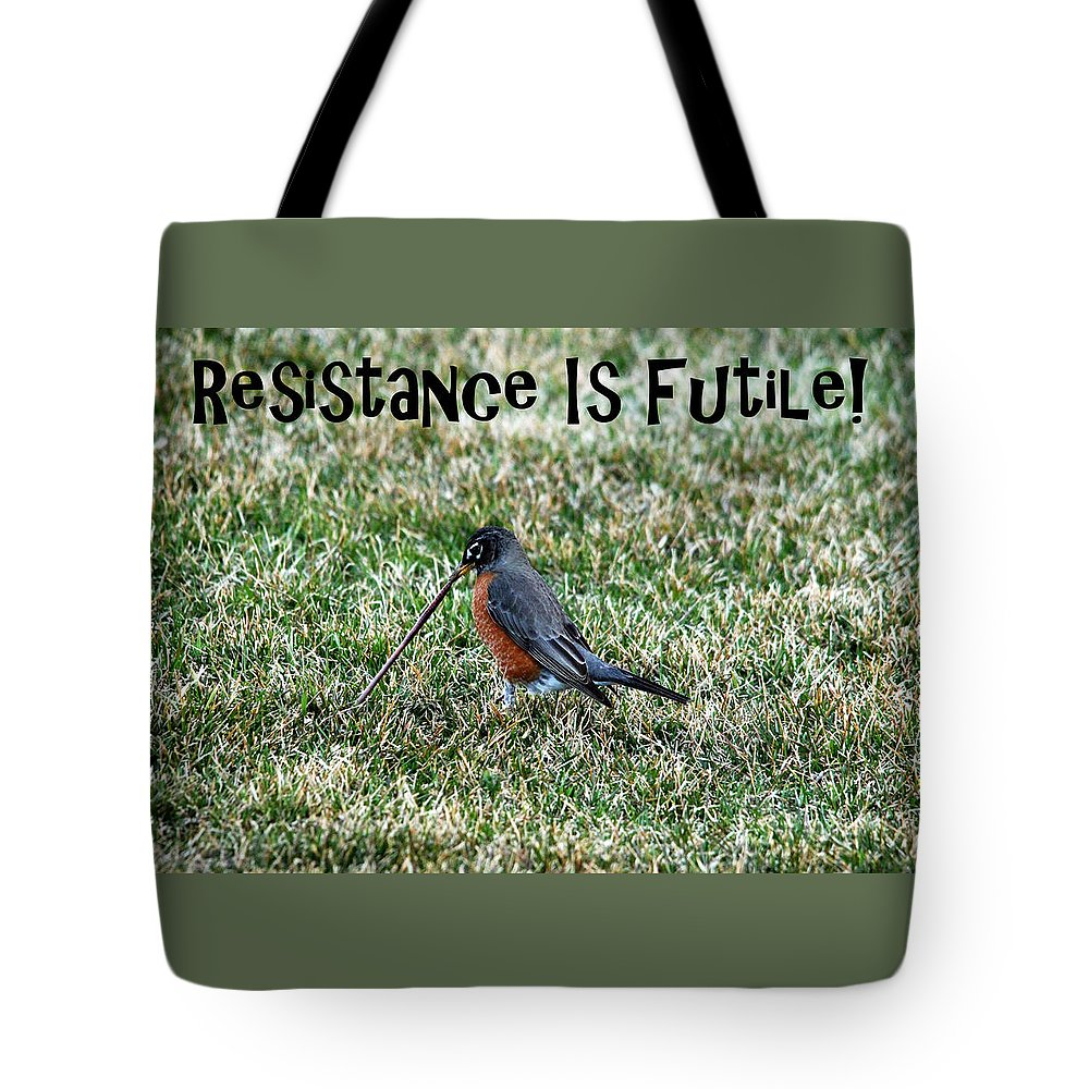 Robin Tote Bag featuring the photograph Resistance Is Futile by Debbie Oppermann