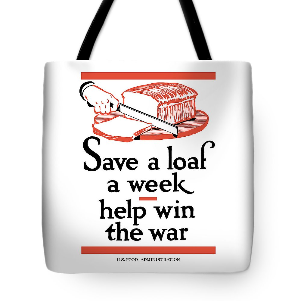 Conservation Tote Bag featuring the painting Save A Loaf A Week - Help Win The War by War Is Hell Store
