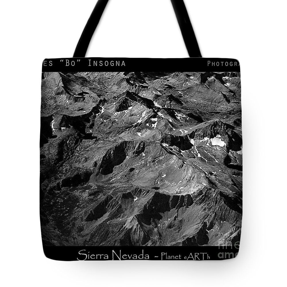 Sierra Nevada Tote Bag featuring the photograph Sierra Nevada's Planer Earth Bw by James BO Insogna