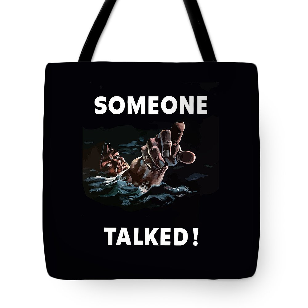 Someone Talked Tote Bag featuring the painting Someone Talked -- Ww2 Propaganda by War Is Hell Store