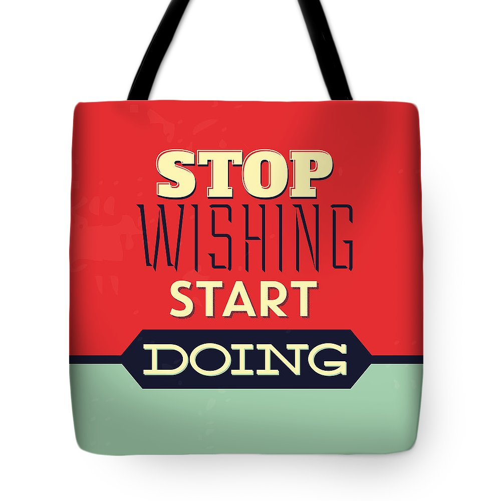 Motivational Tote Bag featuring the digital art Stop Wishing Start Doing by Naxart Studio