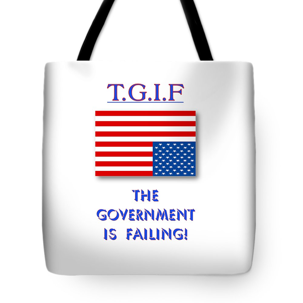 Tgif Tote Bag featuring the digital art Tgif Government Is Failing by Methune Hively