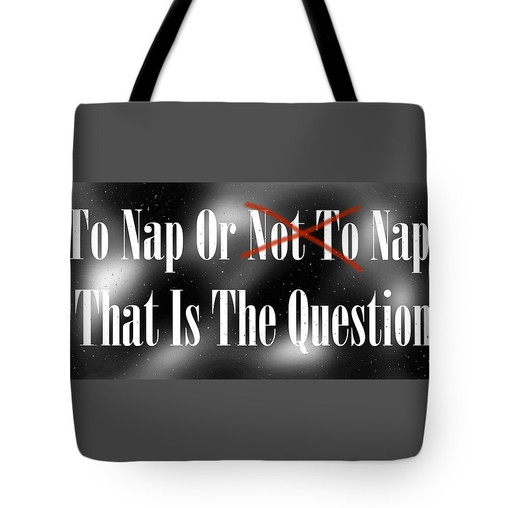 Nap Tote Bag featuring the digital art To Nap Or Not To Nap That Is The Question by Billie-Jo Hudson
