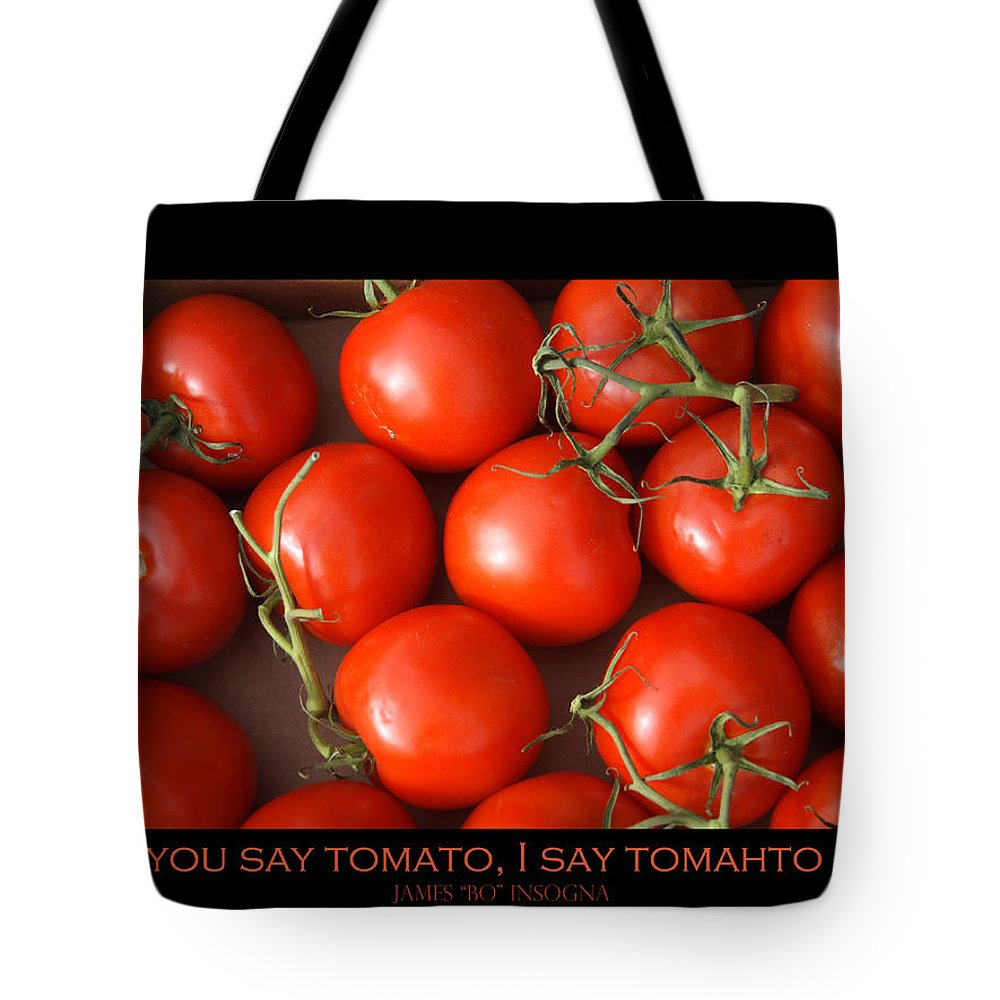 Tomato Tote Bag featuring the photograph Tomato Tomahto Fine Art Food Photo Poster by James BO Insogna