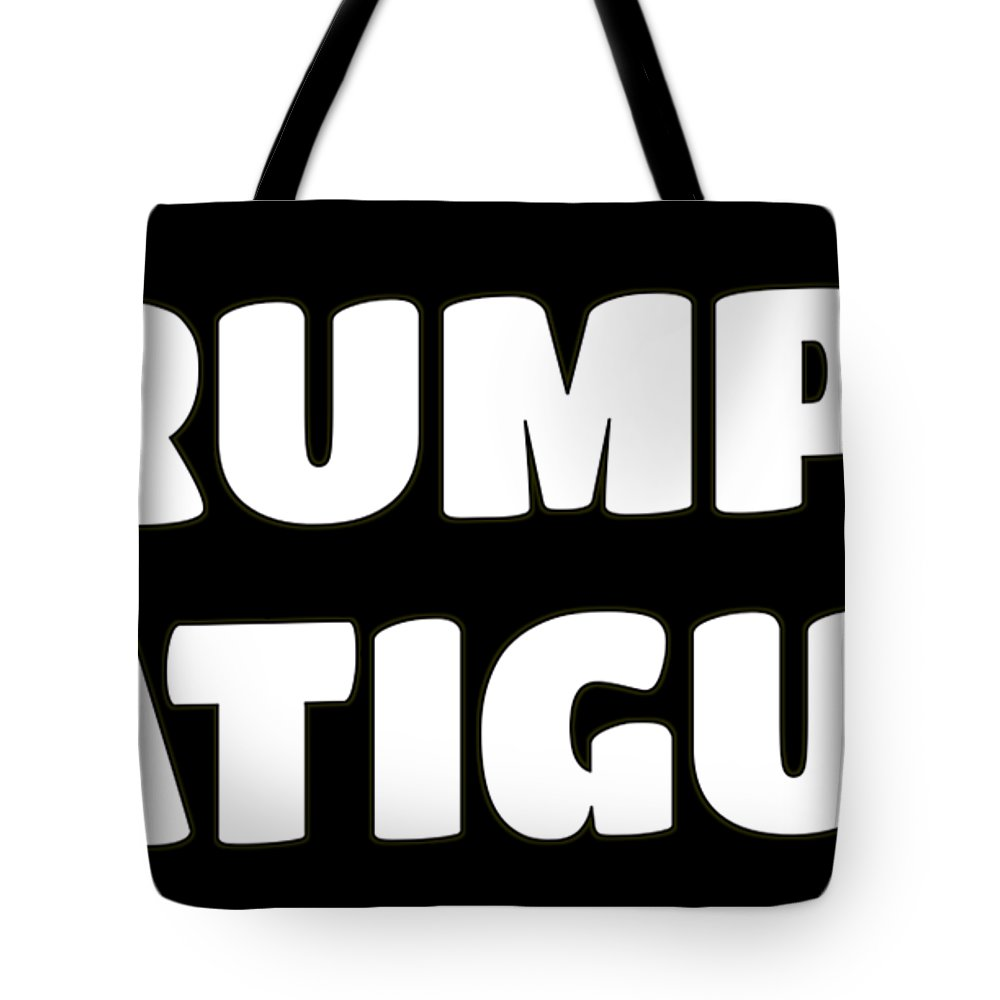 Funny Trump Tote Bag featuring the digital art Trump Fatigue by Michael Anthony