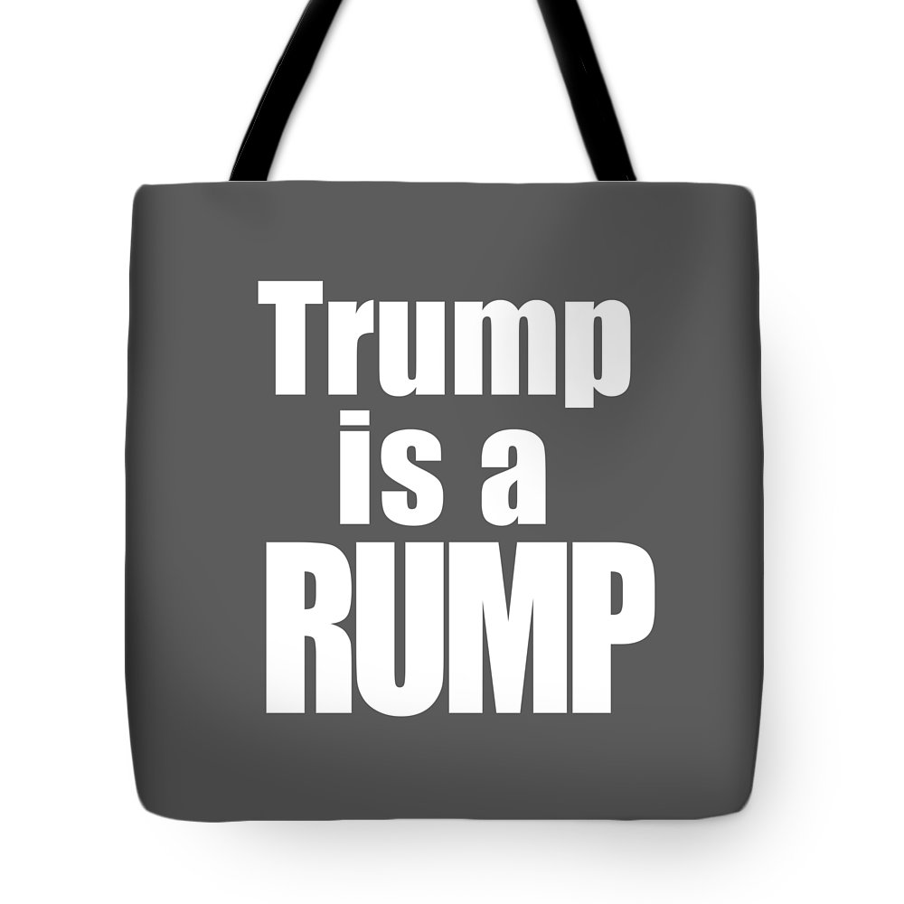 Trump Tote Bag featuring the photograph Trump Is A Rump Tee by Edward Fielding