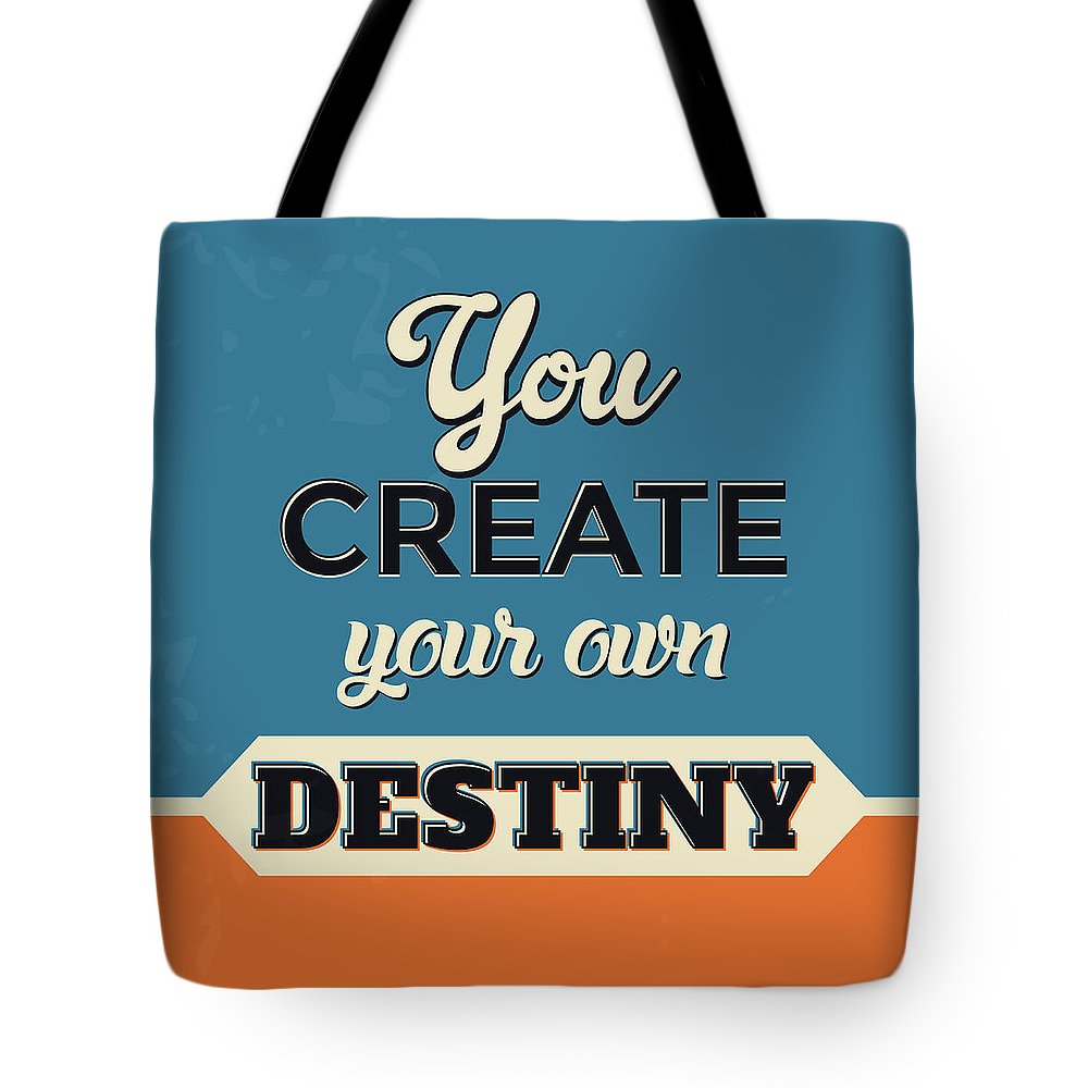 Motivational Tote Bag featuring the digital art You Create Your Own Destiny by Naxart Studio