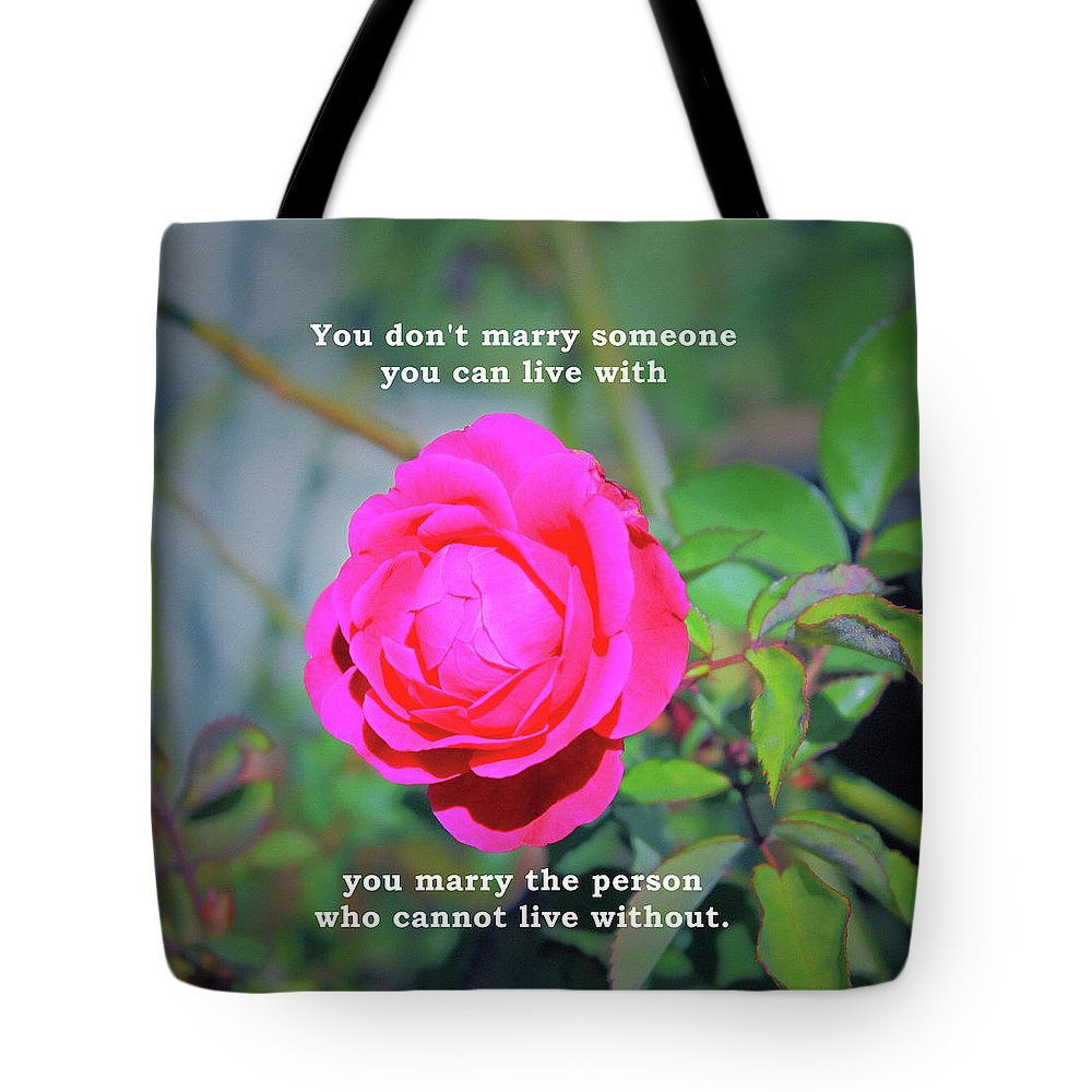 You Do Not Marry Tote Bag featuring the photograph You Marry The Person Who Cannot Live Without Motivational Quote by Daniel Ghioldi