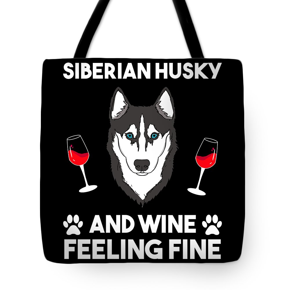 Siberian-husky Tote Bag featuring the digital art Siberian Husky And Wine Felling Fine Dog Lover by TeeQueen2603