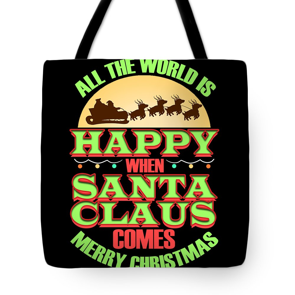 Christmas Tote Bag featuring the digital art All The World Is Happy When Santa Claus Comes Merry Christmas by Beth Scannell