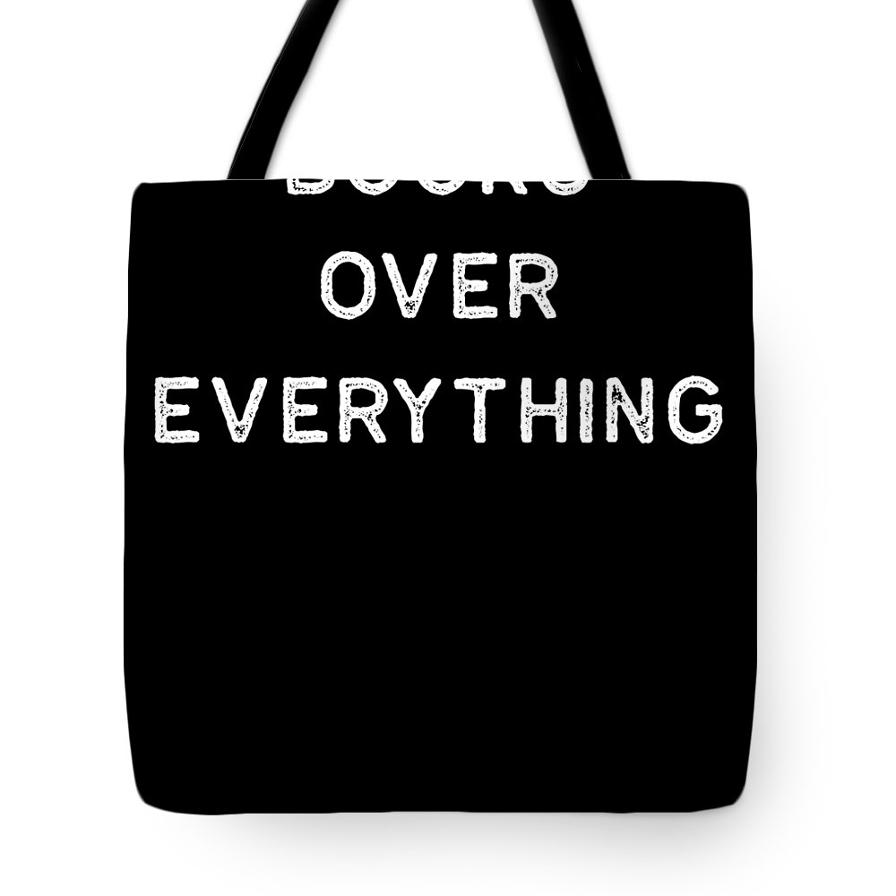 Teacher Tote Bag featuring the digital art Book Shirt Over Everything Light Reading Authors Librarian Writer Gift by J P