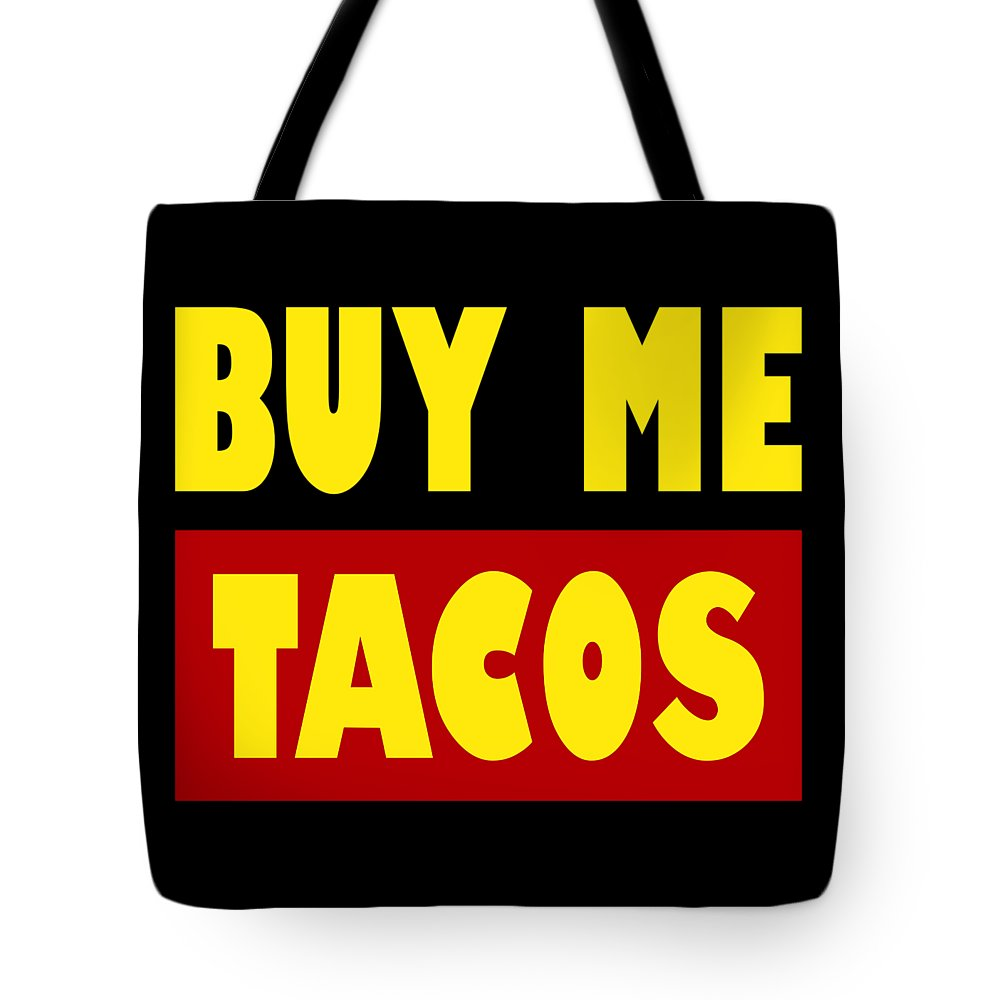 Mexican-food Tote Bag featuring the digital art Buy Me Tacos Funny Tshirt by Festivalshirt