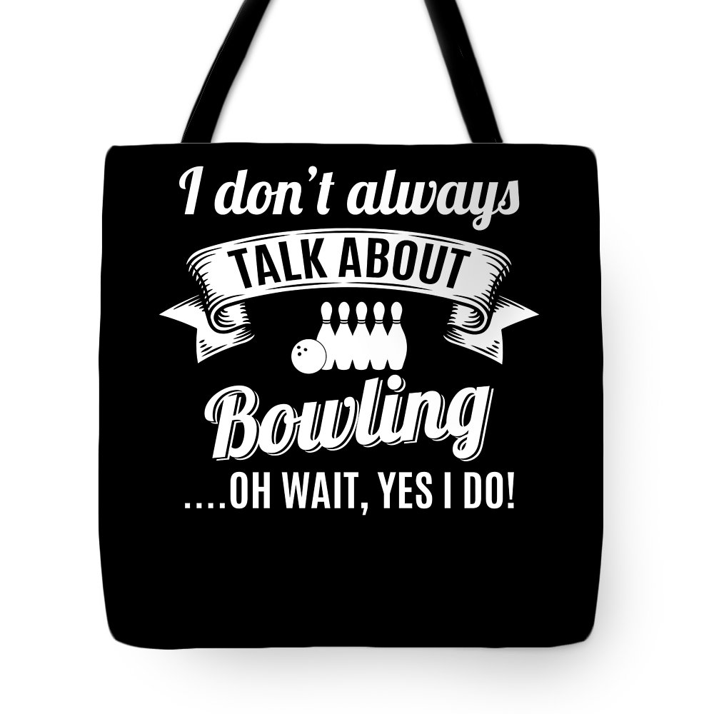 Bowling Tote Bag featuring the digital art Dont Always Talk About Bowling Oh Wait Yes I Do by Orange Pieces