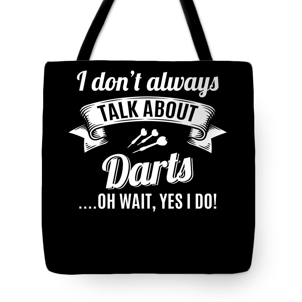 T-shirt Tote Bag featuring the digital art Dont Always Talk About Darts Oh Wait Yes I Do by Orange Pieces