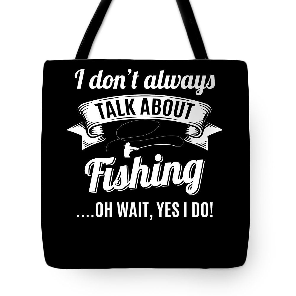 Fishing Tote Bag featuring the digital art Dont Always Talk About Fishing Oh Wait Yes I Do by Orange Pieces